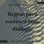 Recursos do Escritor: Regras para escrever bons diálogos