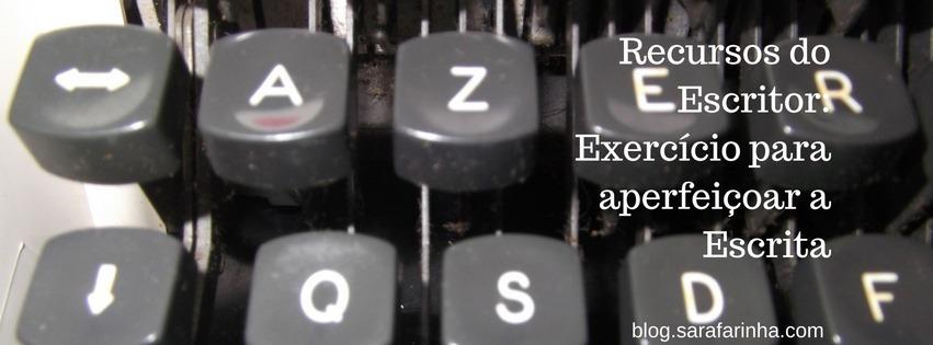 Recursos do Escritor- Exercício para aperfeiçoar a Escrita