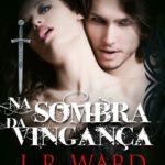 Sugestão: 'Na Sombra da Vingança' de J.R. Ward