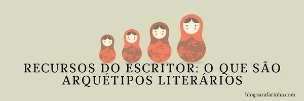 Recursos do Escritor- O que são Arquétipos Literários