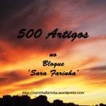 Artigo #500 no Blogue 'Sara Farinha'