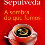 Opinião: 'A sombra do que fomos' de Luis Sepúlveda