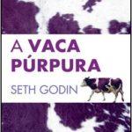 Opinião: 'A Vaca Púrpura' de Seth Godin (e a de todos nós…)