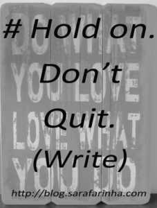 Hold on. Don't Quit