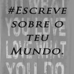 #Escreve sobre o Teu Mundo / #Write About Your World