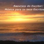 Recursos do Escritor: Música para os teus Escritos
