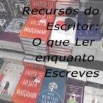 Recursos do Escritor: O que Ler enquanto Escreves