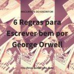 Recursos do Escritor: 6 Regras para Escrever bem por George Orwell