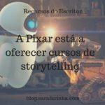 Recursos do Escritor: A Pixar está a oferecer cursos de storytelling (Oh yeah!)