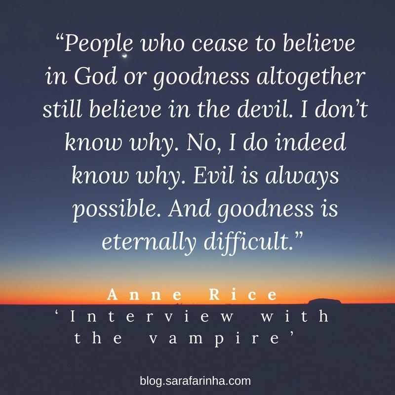 """""""As pessoas que deixam de acreditar em Deus ou na bondade continuam a acreditar no diabo. Não sei porquê. Não, eu até sei porquê. A maldade é sempre possível. A bondade é eternamente difícil."""""""