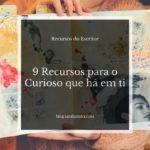 Inspiração: 9 Recursos para o Curioso que há em ti