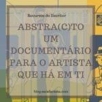 Abstra(c)to – Um documentário para o Artista que há em ti