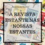A Revista Estante nas nossas Estantes
