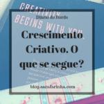 Crescimento Criativo. O que se segue?