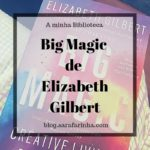 Opinião: 'Big Magic' de Elizabeth Gilbert – parte I