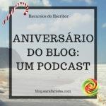 Aniversário do Blog: Dia #5 Um Podcast