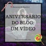 Aniversário do Blog: Dia #2 Um Vídeo