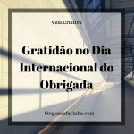 Gratidão no Dia Internacional do Obrigada