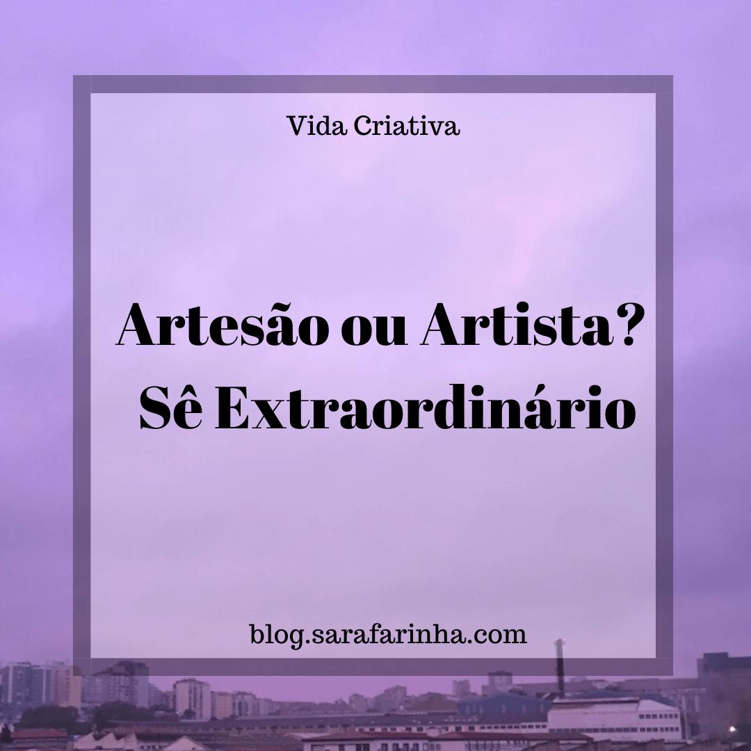 artesão ou artista. sê extraordinário