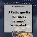 Opinião: 'O Velho que lia Romances de Amor' de Luís Sepúlveda