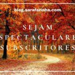 Subscrevam o blog… A sério! Sejam Espectaculares Subscritores