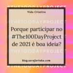 Porque participar no #The100DayProject de 2021 é boa ideia?