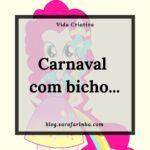 Carnaval com bicho…