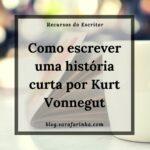 Como escrever uma história curta por Kurt Vonnegut
