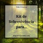 Kit de Sobrevivência para…