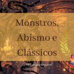 Monstros, Abismo e Clássicos