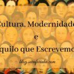 Cultura, Modernidade e aquilo que Escrevemos
