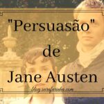 """Opinião: """"Persuasão"""" de Jane Austen"""